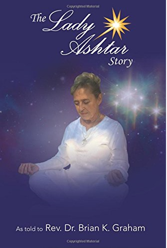 The Lady Ashtar Story: An Amazing Journey for an Amazing Woman